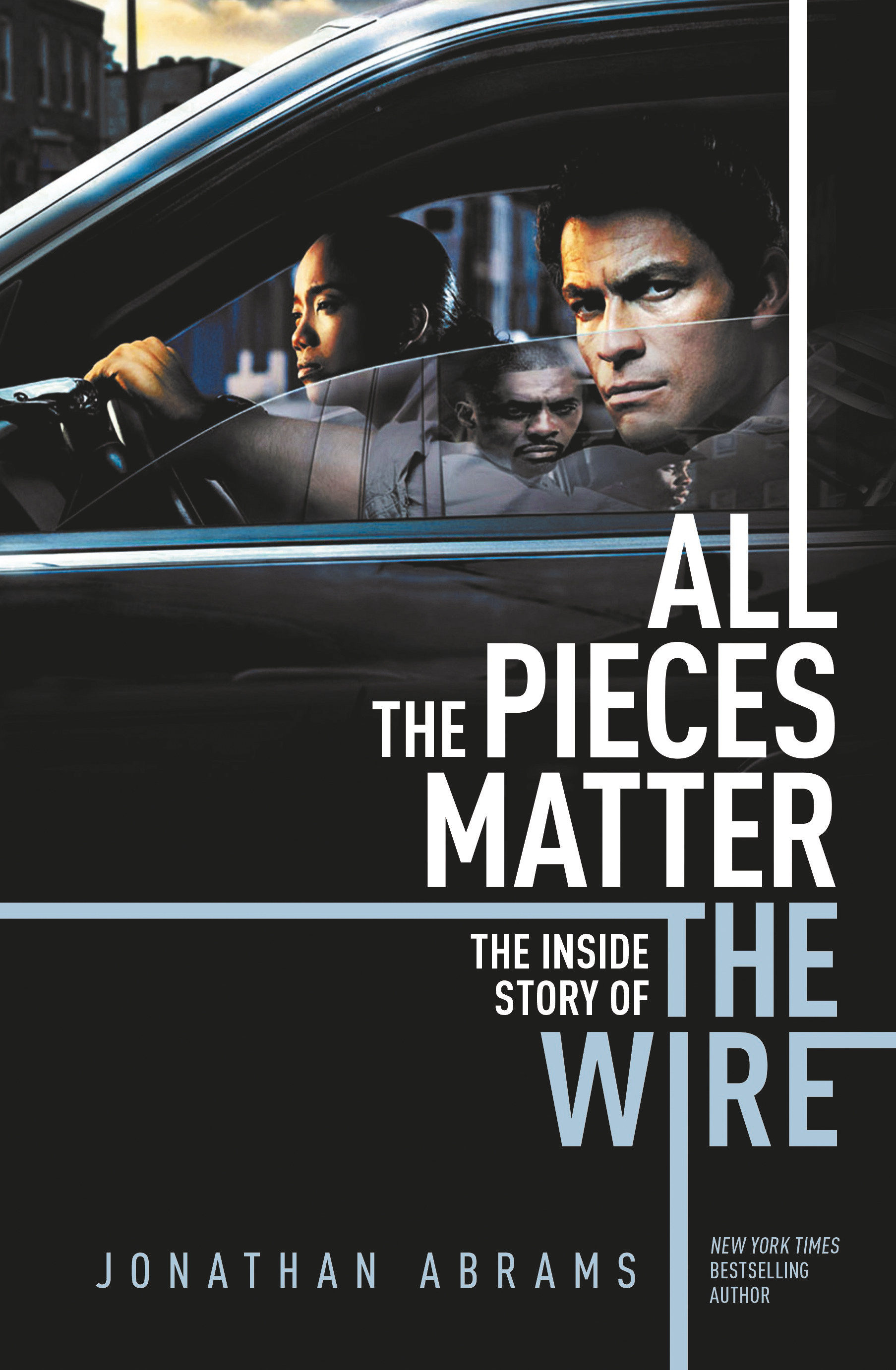 All the Pieces Matter - THE INSIDE STORY OF THE WIRE | Jonathan ...
